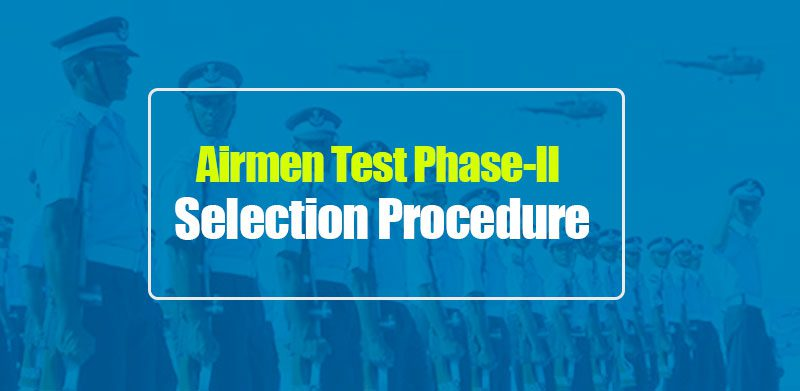 Airmen Test Phase-II Selection Procedure