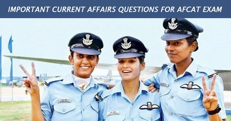 Important Current Affairs Questions for AFCAT exam