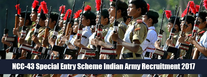 NCC-43 Special Entry Scheme Indian Army Recruitment 2017