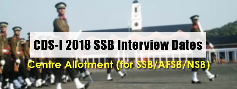 CDS-I 2018 Ssb interview dates