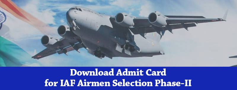 Download admit Card for IAF Airmen selection Phase-II