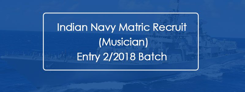 Indian Navy Matric recruit (Musician) Entry 2/2018 Batch