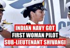 Indian Navy got first Women Pilot Sub- Lieutenant Shivangi Singh