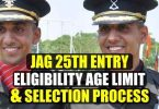 JAG 25th Entry Eligibility, Age limit and Selection Process