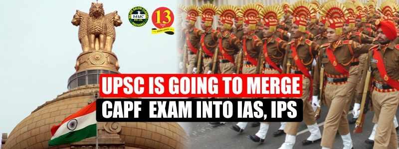 UPSC is going to Merge CAPF Exam into IAS, IPS
